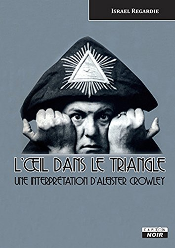 Aleister Crowley The eye in the triangle (Camion Noir) (French Edition) PDF