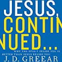 Jesus, Continued: Why the Spirit Inside You Is Better Than Jesus Beside You Audiobook by J. D. Greear Narrated by Maurice England