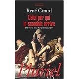 Celui par qui le scandale arrive : Entretiens avec Maria Stella Barberipar Ren� Girard