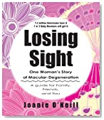 Losing Sight: A Guide to Macular-Degeneration for Family, Friends and You
