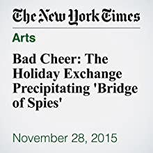 Bad Cheer: The Holiday Exchange Precipitating 'Bridge of Spies' (       UNABRIDGED) by Sam Roberts Narrated by Kristi Burns
