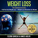 Weight Loss: 2 in 1 Bundle: NLP for Fast Weight Loss & Weight Loss Motivation for Women Audiobook by Elena Garcia, James Adler Narrated by Bo Morgan, Wendell Wadsworth