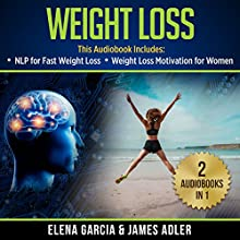 Weight Loss: 2 in 1 Bundle: NLP for Fast Weight Loss & Weight Loss Motivation for Women | Livre audio Auteur(s) : Elena Garcia, James Adler Narrateur(s) : Bo Morgan, Wendell Wadsworth