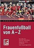 Frauenfußball von A-Z: Das Lexikon für den deutschen Frauenfußball. Spielerinnen, Vereine und Rekorde. Viele Hintergrundgeschichten