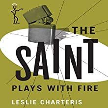 The Saint Plays with Fire: The Saint, Book 19 (       UNABRIDGED) by Leslie Charteris Narrated by John Telfer