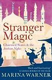 Stranger Magic: Charmed States & The Arabian Nights (0099437694) by Warner, Marina
