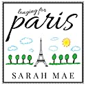Longing for Paris: One Woman's Search for Joy, Beauty, and Adventure Right Where She Is Audiobook by Sarah Mae Narrated by Sarah Mae