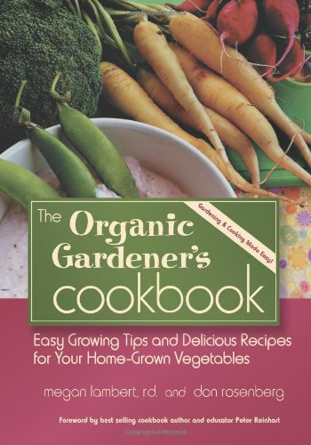 The Organic Gardener'S Cookbook: Easy Growing Tips And Delicious Recipes For Your Home-Grown Vegetables