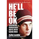He'll Be Ok: Growing Gorgeous Boys Into Good Menby Lashlie Celia
