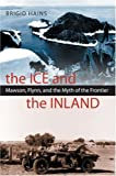 img - for The Ice and the Inland: Mawson, Flynn, and the Myth of the Frontier book / textbook / text book