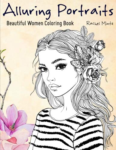 Alluring Portraits - Beautiful Women Coloring Book Amazing Young Beauty, Gorgeous Girls With Flowers - Face Sketches [Mintz, Rachel] (Tapa Blanda)