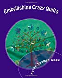 Embellishing Crazy Quilts: for Beginners