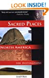 Sacred Places North America: 108 Destinations (Sacred Places: 108 Destinations series)