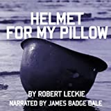 Helmet for My Pillow: From Parris Island to the Pacific: A Young Marines Stirring Account of Combat in World War II