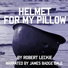 Helmet for My Pillow: From Parris Island to the Pacific: A Young Marine's Stirring Account of Combat in World War II (       UNABRIDGED) by Robert Leckie Narrated by James Badge Dale, Tom Hanks