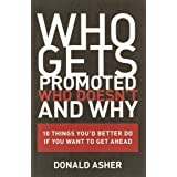 Who Gets Promoted, Who Doesn't, and Why: 10 Things You'd Better Do If You Want to Get Ahead ~ Donald Asher