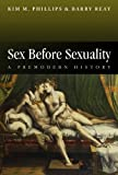 Sex Before Sexuality: A Premodern History (Themes in History)
