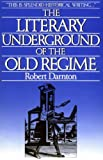 The Literary Underground of the Old Regime (0674536576) by Darnton, Robert