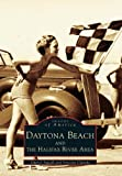 Daytona Beach and the Halifax River Area (FL) (Images of America)