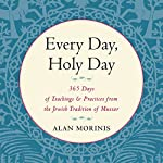 Every Day, Holy Day: 365 Days of Teachings and Practices from the Jewish Tradition of Mussar | Alan Morinis,Rabbi Micha Berger