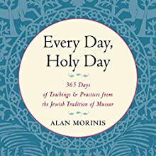 Every Day, Holy Day: 365 Days of Teachings and Practices from the Jewish Tradition of Mussar (       UNABRIDGED) by Alan Morinis, Rabbi Micha Berger Narrated by Jonathan Davis