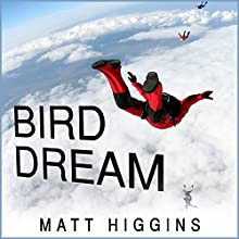 Bird Dream: Adventures at the Extremes of Human Flight (       UNABRIDGED) by Matt Higgins Narrated by Adam Verner