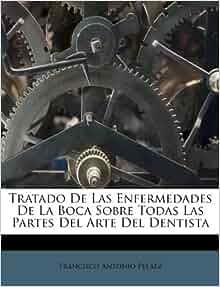 Tratado De Las Enfermedades De La Boca Sobre Todas Las Partes Del Arte