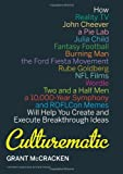 Culturematic: How Reality TV, John Cheever, a Pie Lab, Julia Child, Fantasy Football . . . Will Help You Create and Execute Breakthrough Ideas