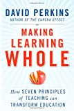 Making Learning Whole: How Seven Principles of Teaching Can Transform Education (0470633719) by Perkins, David