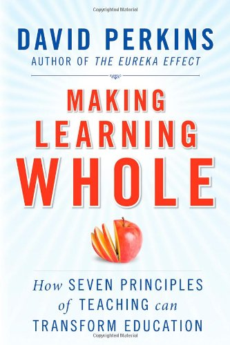 Making Learning Whole: How Seven Principles of Teaching...
