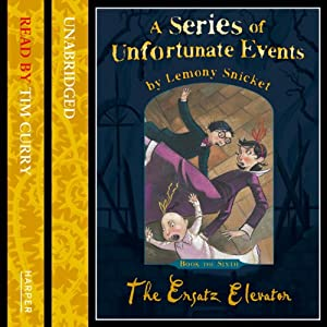 The Ersatz Elevator: A Series of Unfortunate Events, Book 6 | [Lemony Snicket]