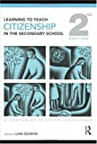 Learning to Teach Citizenship in the Secondary School: A Companion to School Experience (Learning to Teach Subjects in the Secondary School Series)
