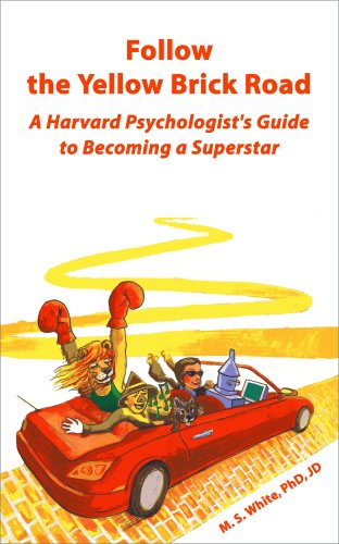 Follow the Yellow Brick Road: A Harvard Psychologist's Guide to Becoming a Superstar