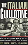 img - for The Italian Guillotine: Operation Clean Hands and the Overthrow of Italy's First Republic book / textbook / text book