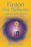 Fusion of the Five Elements: Meditations for Transforming Negative Emotions (1594771030) by Chia, Mantak
