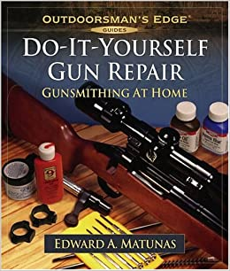 Do-It-Yourself Gun Repair: Gunsmithing at Home ...