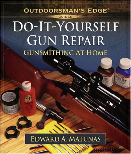 Do-It-Yourself Gun Repair: Gunsmithing at Home (Outdoorsman's Edge)