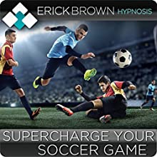 Supercharge Your Soccer Game with Hypnosis and Meditation: Sports Confidence and Ultimate Focus (       UNABRIDGED) by Erick Brown Narrated by Erick Brown
