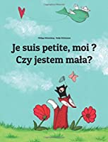 Je suis petite, moi ? Czy jestem mala?: Un livre d'images pour les enfants (Edition bilingue français-polonais)