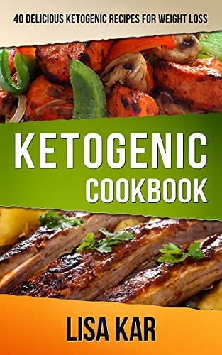 Ketogenic CookBook: 40 Delicious Ketogenic Recipes by Lisa Kar
