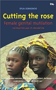 Cutting The Rose Female Genital Mutilation The Practice