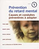 Pr�vention du retard mental : Volume 1, Causes et conduites pr�ventives � adopter
