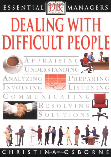 Dealing with Difficult People (Dk Essential Managers)