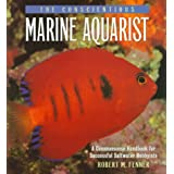 The Conscientious Marine Aquarist: A Commonsense Handbook for Successful Saltwater Hobbyists ~ Robert M. Fenner
