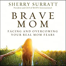 Brave Mom: Facing and Overcoming Your Real Mom Fears (       UNABRIDGED) by Sherry Surratt Narrated by Michelle Lasley