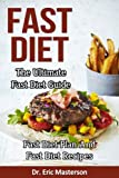 Fast Diet - The Ultimate Fast Diet Guide: Fast Diet Plan And Fast Diet Recipes To Lose Weight Naturally, Burn Fat Fast, Remove Cellulite, Detox Your Body ... Fast Diet Cookbook, Fast Diet Kindle Books)