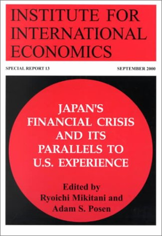 Japan s Financial Crisis and Its Parallels to U S Experience Special Report Institute for International Economics088132339X