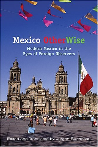 Mexico Otherwise: Modern Mexico in the Eyes of Foreign Observers (Dialogos)