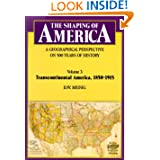 The Shaping of America: A Geographical Perspective on 500 Years of History, Volume 3: Transcontinental America...
