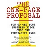 The One-Page Proposal:  How to Get Your Business Pitch onto One Persuasive Page ~ Patrick G. Riley
